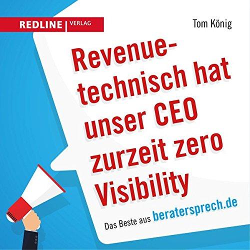 Revenuetechnisch hat unser CEO zurzeit zero Visibility: Das Beste aus beratersprech.de