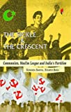 The Sickle and the Crescent: Communists, Muslim League and India's Partition (Critical Debates on Frontpage, History & Politics on Frontpage) by Sunanda Sanyal (2011-03-01)