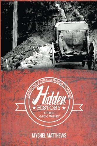 Hidden History of the Magic Valley: Surprising Tales of Turmoil and Triumph in Southern Idaho by Mychel Matthews (2015-10-16)
