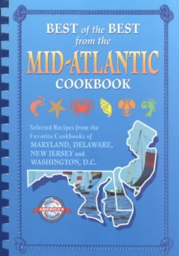 Best of the Best from the Mid-Atlantic Cookbook: Selected Recipes from the Favorite Cookbooks of Maryland, Delaware, New Jersey and Washington, D.C. by gwen-mckee (Paperback)