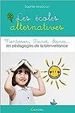 Les écoles alternatives - Montessori, Freinet, Steiner. Les pédagogies de la bienveillance