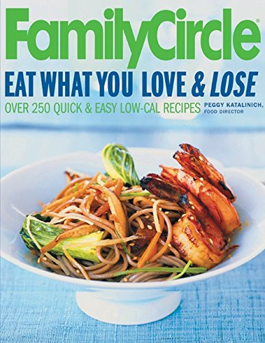 Download Family Circle Eat What You Love & Lose: Quick and Easy Diet Recipes from Our Test Kitchen pdf epub
