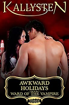 Awkward Holidays (Ward of the Vampire Serial Book 3) by [Kallysten]