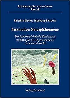 Book Faszination Naturphänomene. Der konstruktivistische Denkansatz als Basis für das Experimentieren im Sachunterricht