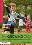 The Growing Child : Developing Foundations for Life and Health in the Early Years, Stevens, Clair, 0415523400