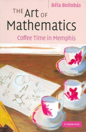 Read Online The Art of Mathematics: Coffee Time in Memphis [ THE ART OF MATHEMATICS: COFFEE TIME IN MEMPHIS BY Bollobas, Bela ( Author ) Sep-01-2006 ebook