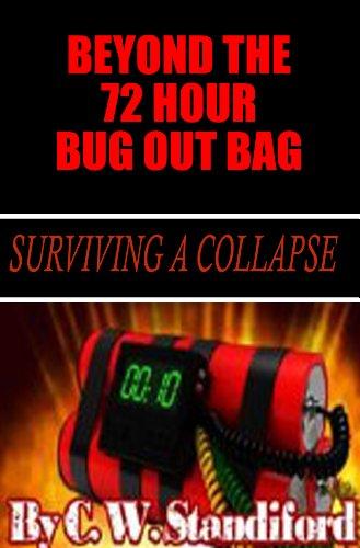Beyond The 72 Hr Bug Out Bag: surviving a collapse (Survival Gear Book 1)