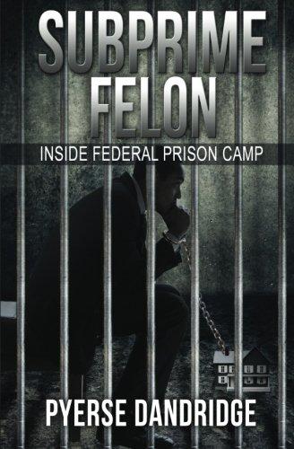 Subprime Felon: Inside Federal Prison Camp