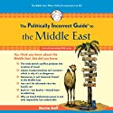 The Politically Incorrect Guide to the Middle East Hörbuch von Martin Sieff Gesprochen von: Tom Weiner