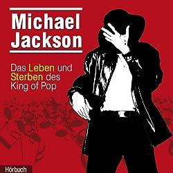 Michael Jackson. Das Leben und Sterben des King of Pop