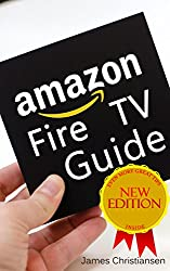 Amazon Fire TV User Guide: The Definitive Amazon Fire TV User Guide With Secret Amazon Hacks, Tips & Tricks To Maximize Fire TV