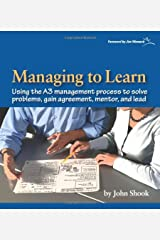 Managing to Learn: Using the A3 Management Process to Solve Problems, Gain Agreement, Mentor and Lead Paperback