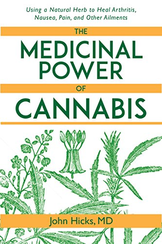 The Medicinal Power of Cannabis: Using a Natural Herb to Heal Arthritis, Nausea, Pain, and Other Ailments