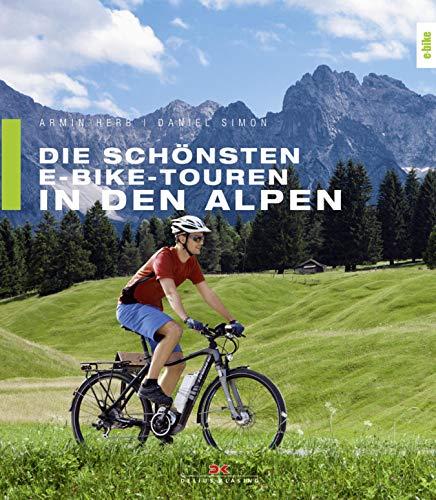 Die schönsten E-Bike-Touren in den Alpen: 25 Touren – mit Tipps zu Akkuleistung, Reparaturen und Fahrtechnik (German Edition) por Armin Herb,Daniel Simon