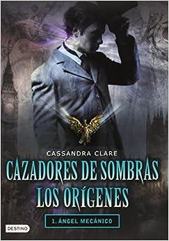 Book Cazadores de sombras. Los or?genes. 1. angel mec?nico (Infernal Devices) (Spanish Edition) by Cassandra Clare (2011-01-18)