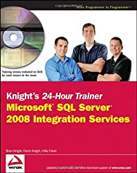 Knight's 24-Hour Trainer: Microsoft SQL Server 2008 Integration Services