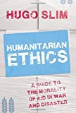img - for Humanitarian Ethics: A Guide to the Morality of Aid in War and Disaster by Hugo Slim (2015-07-23) book / textbook / text book