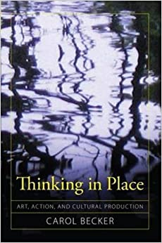 Thinking in Place: Art, Action, and Cultural Production (Cultural Politics & the Promise of Democracy) by Carol Becker (2009-12-02)