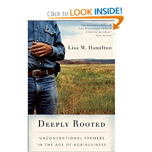 Deeply Rooted: Unconventional Farmers in the Age of Agribusiness Lisa M. Hamilton