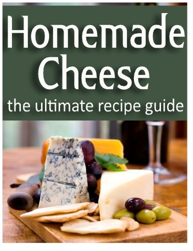 Homemade Cheese: The Ultimate Recipe Guide by Danielle Caples