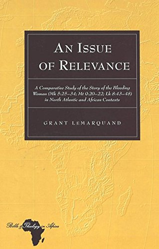 An Issue of Relevance: A Comparative Study of the Story of the Bleeding Woman (Mk 5:25-34; Mt 9:20-22; Lk 8:43-48) in North Atlantic and African Contexts (Bible and Theology in Africa) by Peter Lang Inc., International Academic Publishers