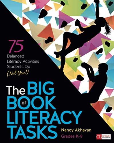 The Big Book of Literacy Tasks, Grades K-8: 75 Balanced Literacy Activities Students Do (Not You!) (Corwin - Instruction Strategy Comprehension
