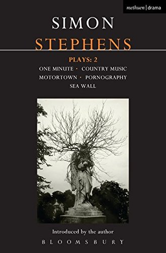 Stephens Plays: 2: One Minute; Country Music; Motortown; Pornography; Sea Wall (Contemporary Dramatists)
