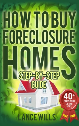 (How To Buy Foreclosure Homes Step-By-Step Guide With 40+ FREE Foreclosure Listings Sites: Real Estate Investing In Foreclosed Homes With No Money Down For Beginners)