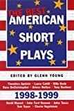The Best American Short Plays 1998-1999, Glenn Young, 1557834253