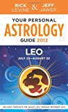 Your Personal Astrology Guide 2012 Leo, Rick Levine and Jeff Jawer, 140277947X