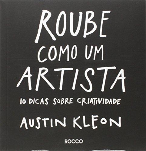 Roube Como Um Artista. 10 Dicas Sobre Criatividade