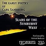 The Early Poetry of Carl Sandburg: Slabs of the Sunburnt West | Carl Sandburg
