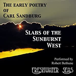 The Early Poetry of Carl Sandburg: Slabs of the Sunburnt West Audiobook
