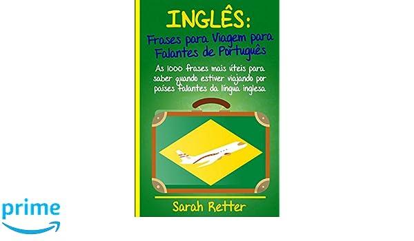 Ingles: Frases Para Viagem Para Falantes De Portugues: As 1000 frases mais úteis para saber quando estiver viajando por países falantes da língua inglesa.