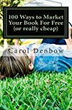 100 Ways to Market Your Book for Free (or really Cheap), Carol Denbow, 145657681X