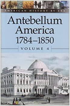 ;;FB2;; American History By Era - Antebellum America: 1784-1850, Volume 4. Monica enables crucial aseguro estates 51yZ47829%2BL._SY344_BO1,204,203,200_