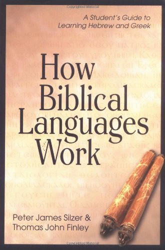 How Biblical Languages Work: A Student's Guide to Learning Hebrew and Greek by Peter James Silzer (2004-01-01)