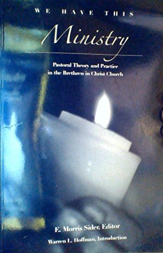 We Have This Ministry (Pastoral Theology and Practice in the Brethren in Christ Church) - 2nd Edition