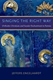 Singing the Right Way : Orthodox Christians and Secular Enchantment in Estonia, Engelhardt, Jeffers, 0199332134