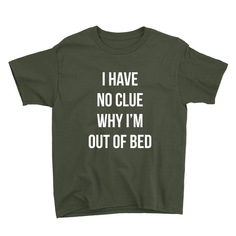 I Have No Clue Why Im Out of Bed Youth T-Shirt