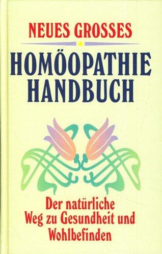 Neues grosses Homöopathie-Handbuch: Der natürliche Weg zu Gesundheit und Wohlbefinden