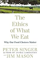 The Ethics of What We Eat: Why Our Food Choices Matter