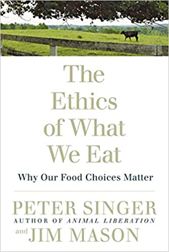 Amazon com: The Ethics of What We Eat: Why Our Food Choices