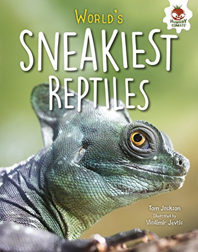 World's Sneakiest Reptiles (Extreme Reptiles) by Hungry Tomato