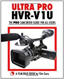 Ultra Pro HVR-V1U - the Pro Camcorder Guide for All Users, Film Guru, 1452896658