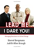 img - for By Sherrel Bergmann - Lead Me, I Dare You!: Managing Resistance to School Change: Managing Resistance to School Change book / textbook / text book