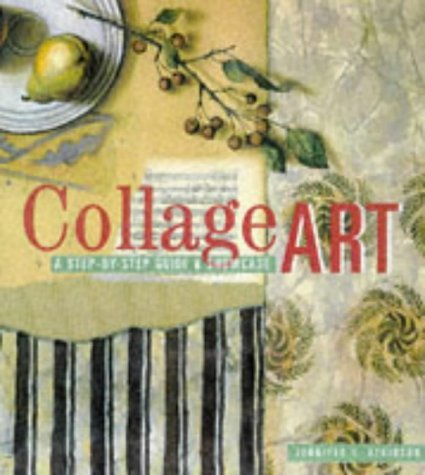 Collage Art: The Step-By-Step Guide and Showcase by Jennifer L. Atkinson (1996-09-02)