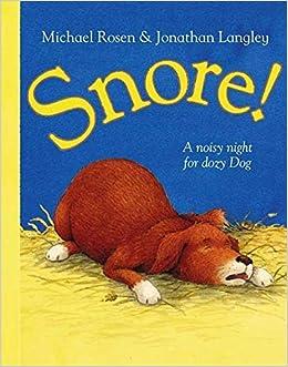 Snore!: A noisy night for dozy Dog: Amazon.co.uk: Rosen, Michael, Langley,  Jonathan: 9780007160310: Books