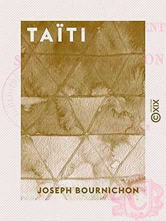 Taïti : son présent, son passé et son avenir (Éd.1883) - Joseph Bournichon