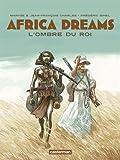 Africa Dreams, Tome 1 : L'ombre du roi